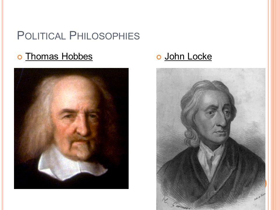 P OLITICAL P HILOSOPHIES Thomas HobbesJohn Locke