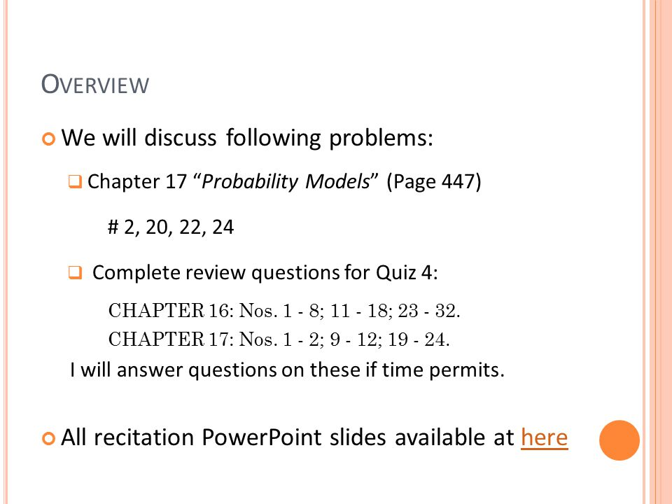 O VERVIEW We will discuss following problems:  Chapter 17 Probability Models (Page 447) # 2, 20, 22, 24  Complete review questions for Quiz 4: CHAPTER 16: Nos.