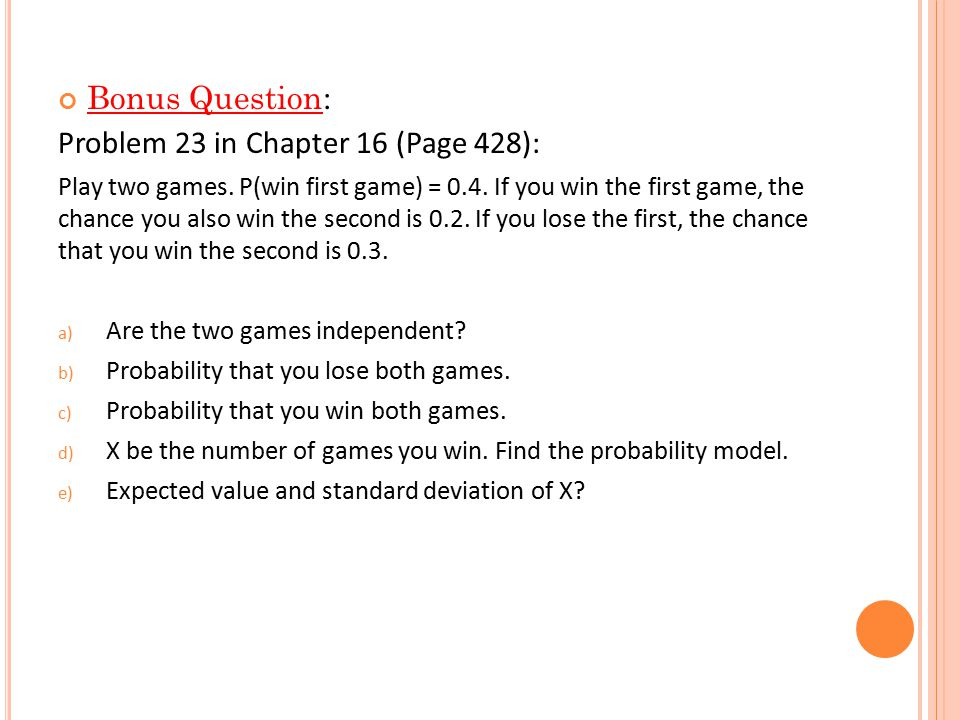 Bonus Question: Problem 23 in Chapter 16 (Page 428): Play two games. P(win first game) = 0.4. If you win the first game, the chance you also win the s