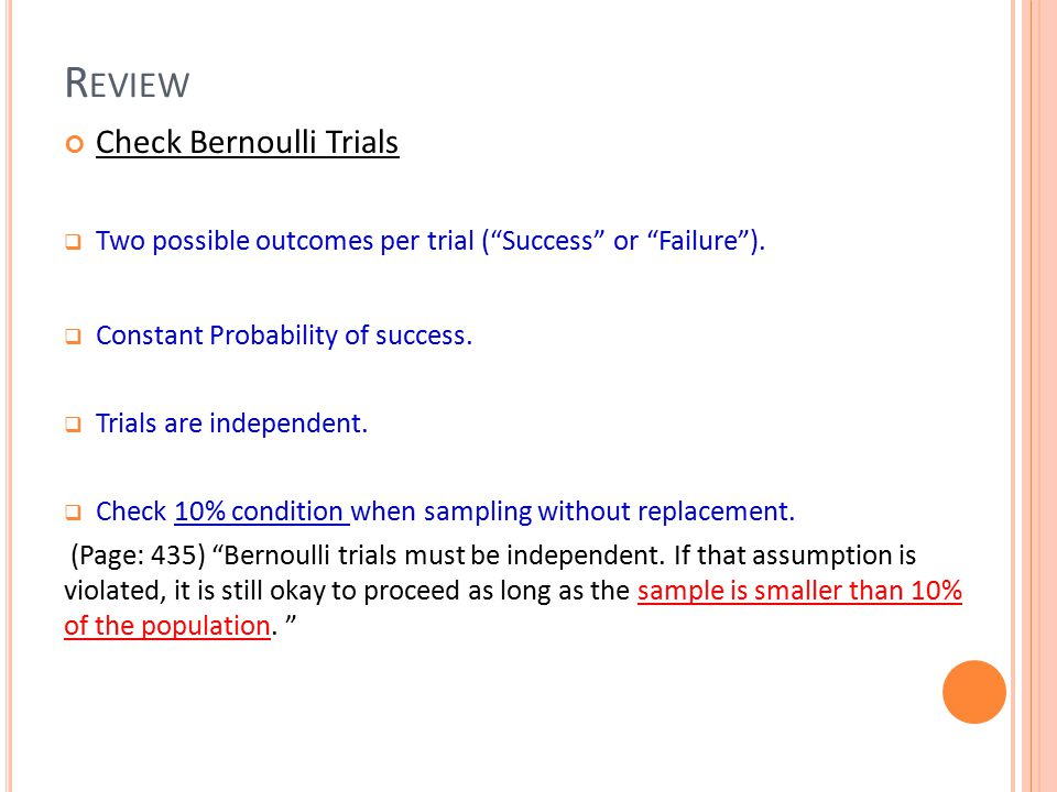 Check Bernoulli Trials  Two possible outcomes per trial ( Success or Failure ).