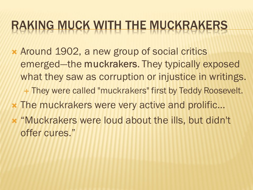 Around 1902, a new group of social critics emerged—the muckrakers.