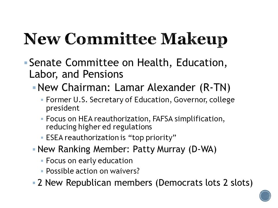  Senate Committee on Health, Education, Labor, and Pensions  New Chairman: Lamar Alexander (R-TN)  Former U.S.