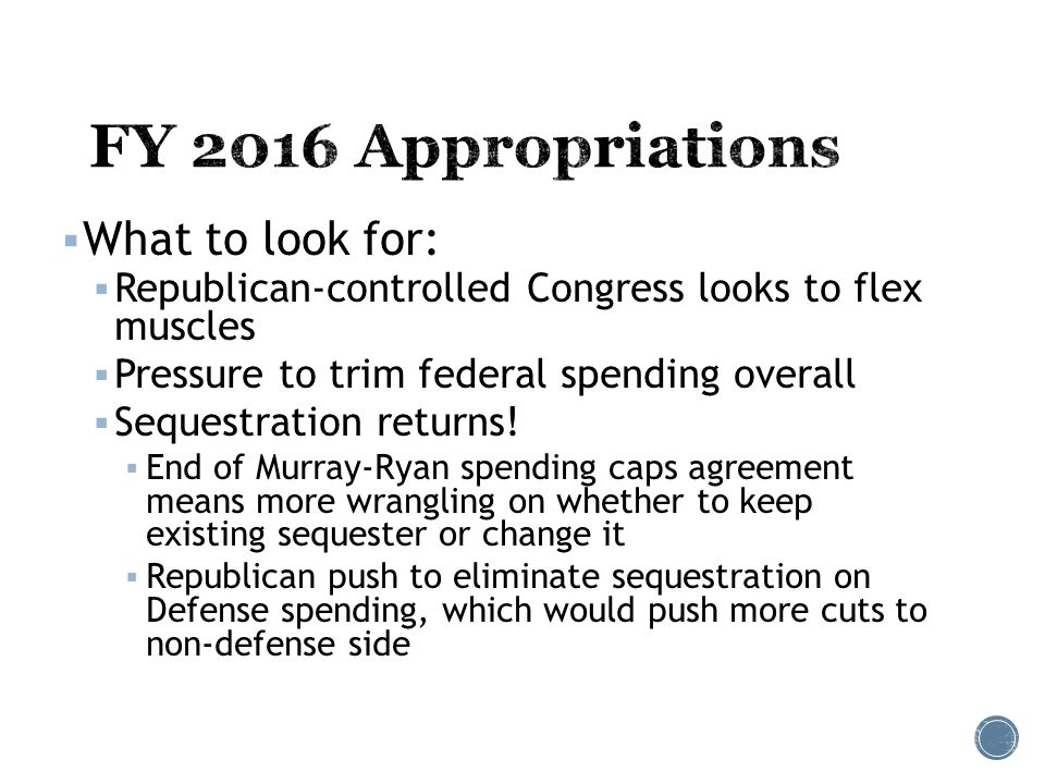  What to look for:  Republican-controlled Congress looks to flex muscles  Pressure to trim federal spending overall  Sequestration returns.