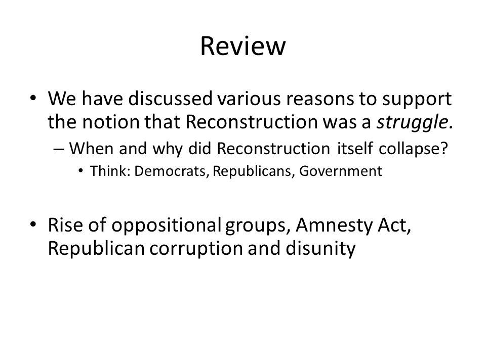 Review We have discussed various reasons to support the notion that Reconstruction was a struggle.