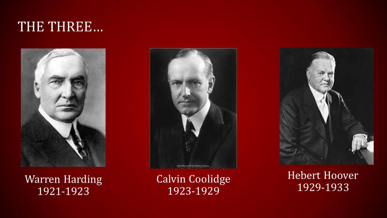 THE THREE… Warren Harding 1921-1923 Calvin Coolidge 1923-1929 Hebert Hoover 1929-1933
