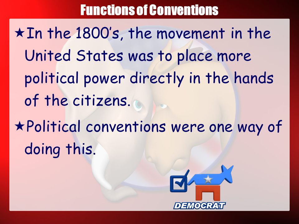 The Political Convention  Political conventions, and the party system they are an integral part of our elections, but are not mentioned in the U.S.