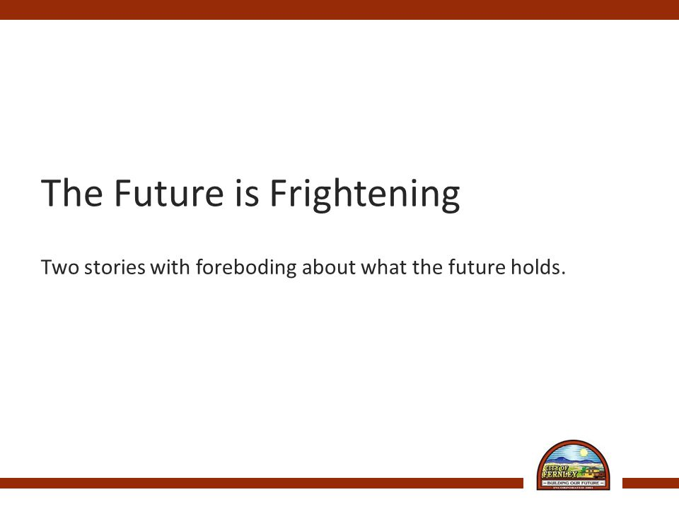 The Future is Frightening Two stories with foreboding about what the future holds.