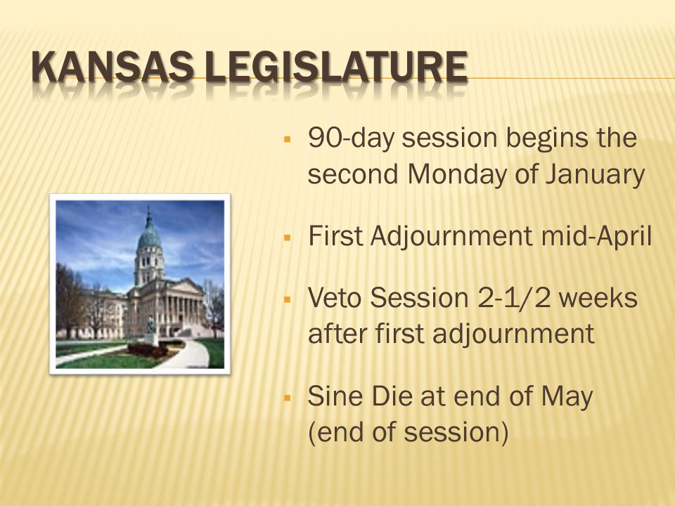  90-day session begins the second Monday of January  First Adjournment mid-April  Veto Session 2-1/2 weeks after first adjournment  Sine Die at end of May (end of session)