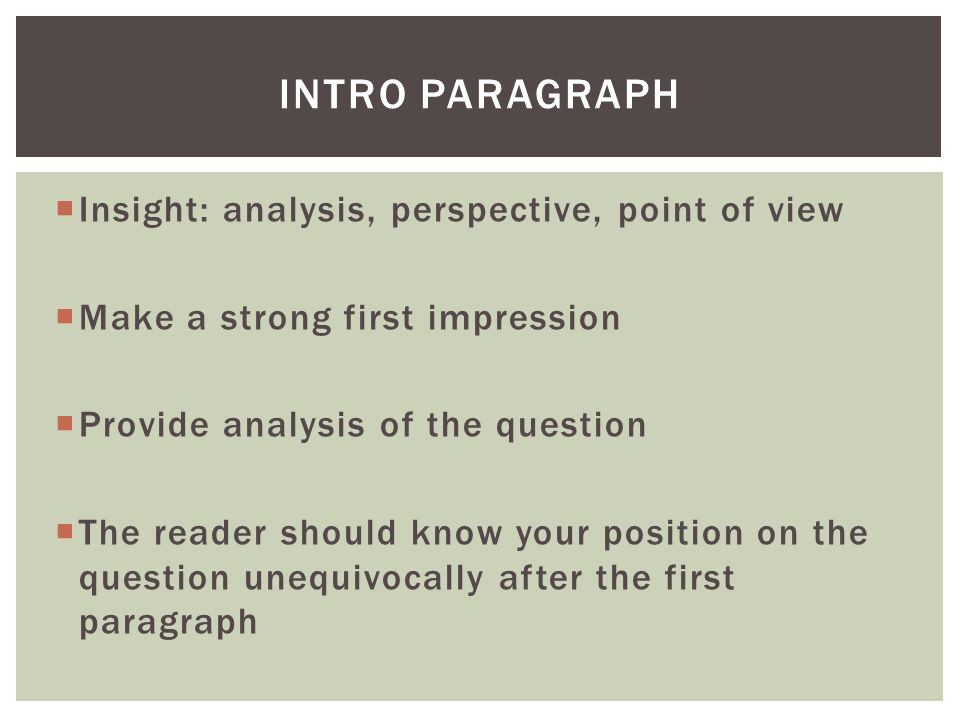  Insight: analysis, perspective, point of view  Make a strong first impression  Provide analysis of the question  The reader should know your posi