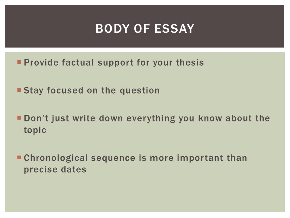  Provide factual support for your thesis  Stay focused on the question  Don't just write down everything you know about the topic  Chronological s