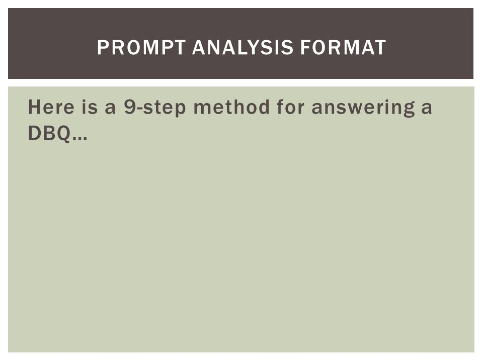 Here is a 9-step method for answering a DBQ… PROMPT ANALYSIS FORMAT