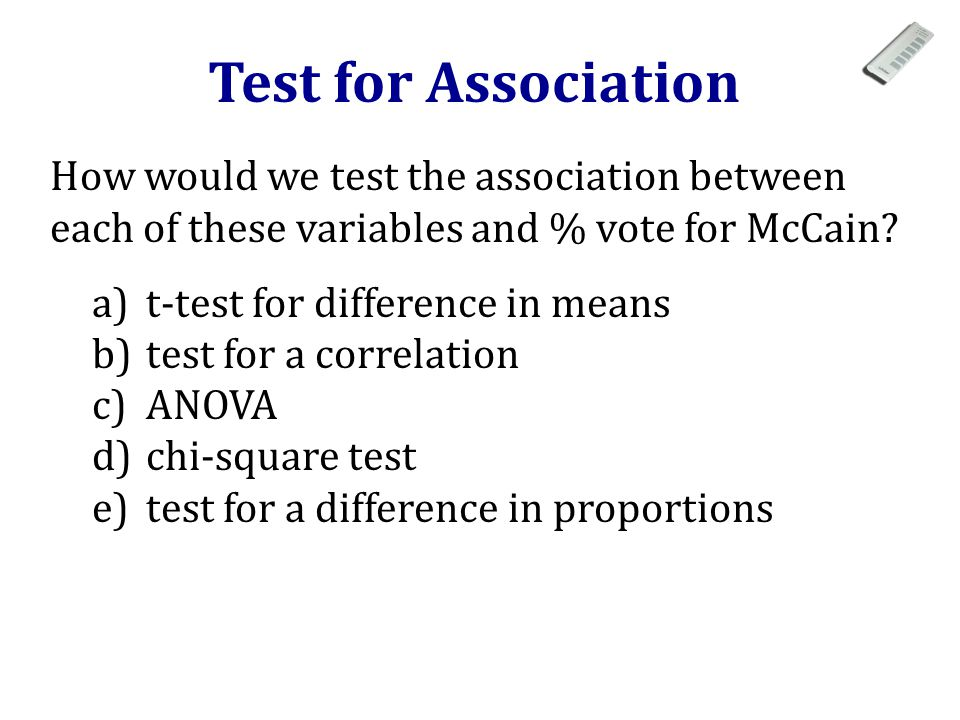 Test for Association How would we test the association between each of these variables and % vote for McCain.
