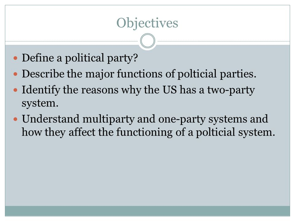 Objectives Define a political party.Describe the major functions of polticial parties.