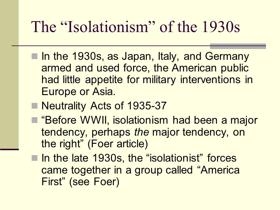 The Isolationism of the 1930s In the 1930s, as Japan, Italy, and Germany armed and used force, the American public had little appetite for military interventions in Europe or Asia.