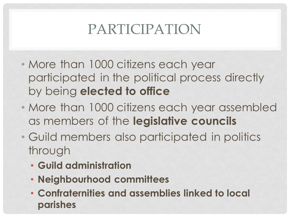 PARTICIPATION More than 1000 citizens each year participated in the political process directly by being elected to office More than 1000 citizens each