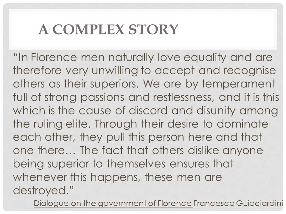 """In Florence men naturally love equality and are therefore very unwilling to accept and recognise others as their superiors. We are by temperament ful"