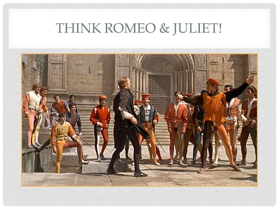 THINK ROMEO & JULIET!