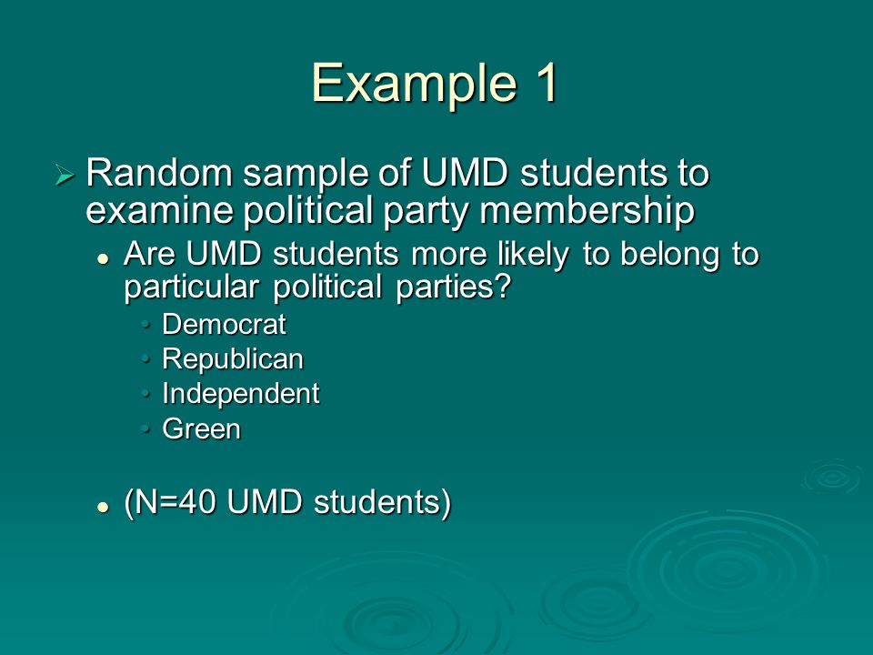 Example 1  Random sample of UMD students to examine political party membership Are UMD students more likely to belong to particular political parties.