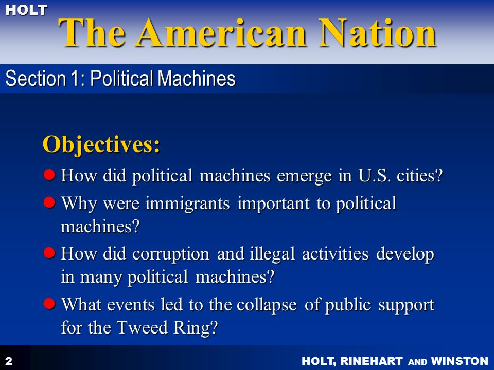 HOLT, RINEHART AND WINSTON The American Nation HOLT 2 Objectives: How did political machines emerge in U.S.