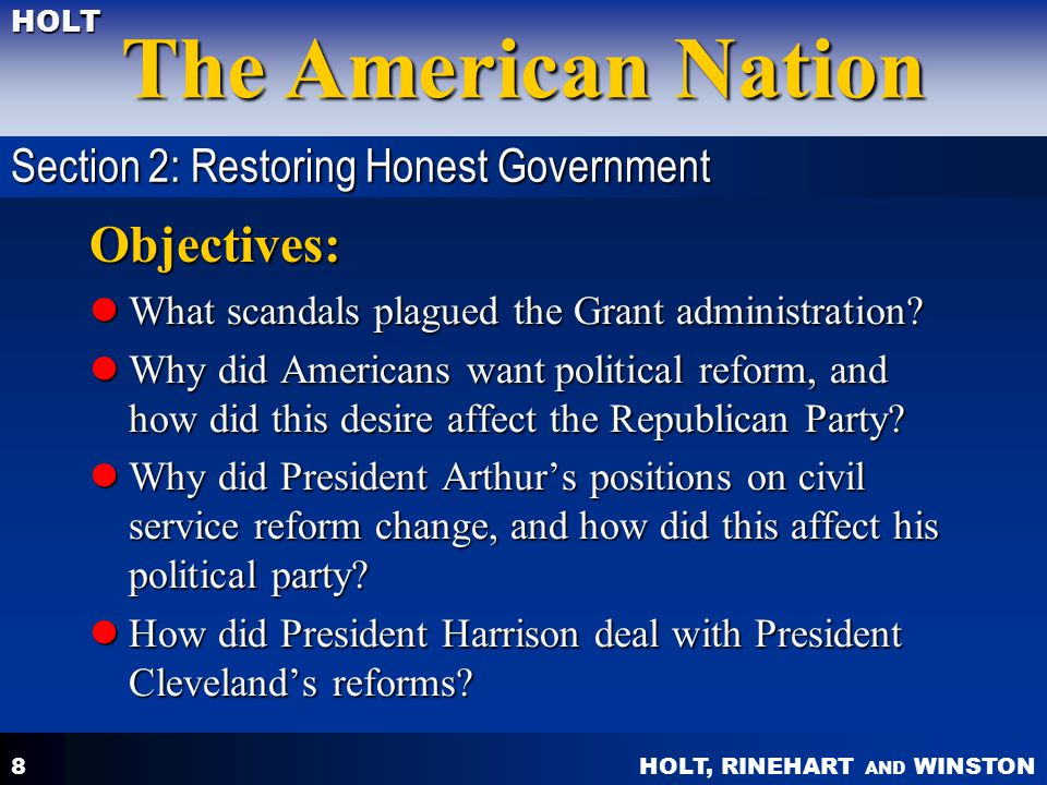HOLT, RINEHART AND WINSTON The American Nation HOLT 8 Objectives: What scandals plagued the Grant administration.