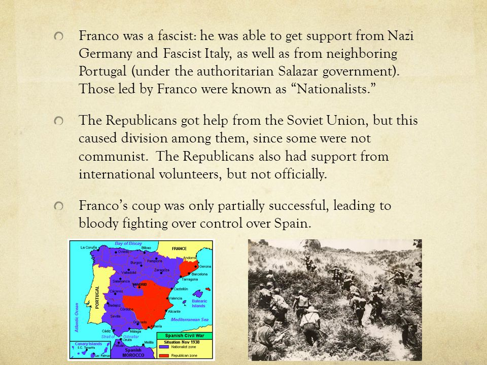 Franco was a fascist: he was able to get support from Nazi Germany and Fascist Italy, as well as from neighboring Portugal (under the authoritarian Salazar government).