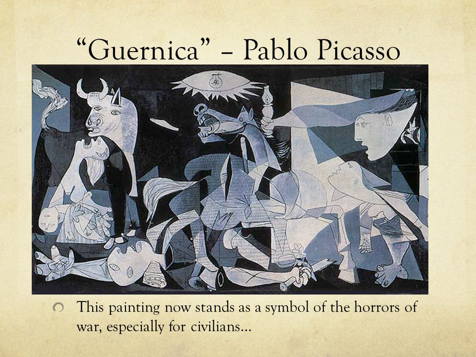 Guernica – Pablo Picasso This painting now stands as a symbol of the horrors of war, especially for civilians…