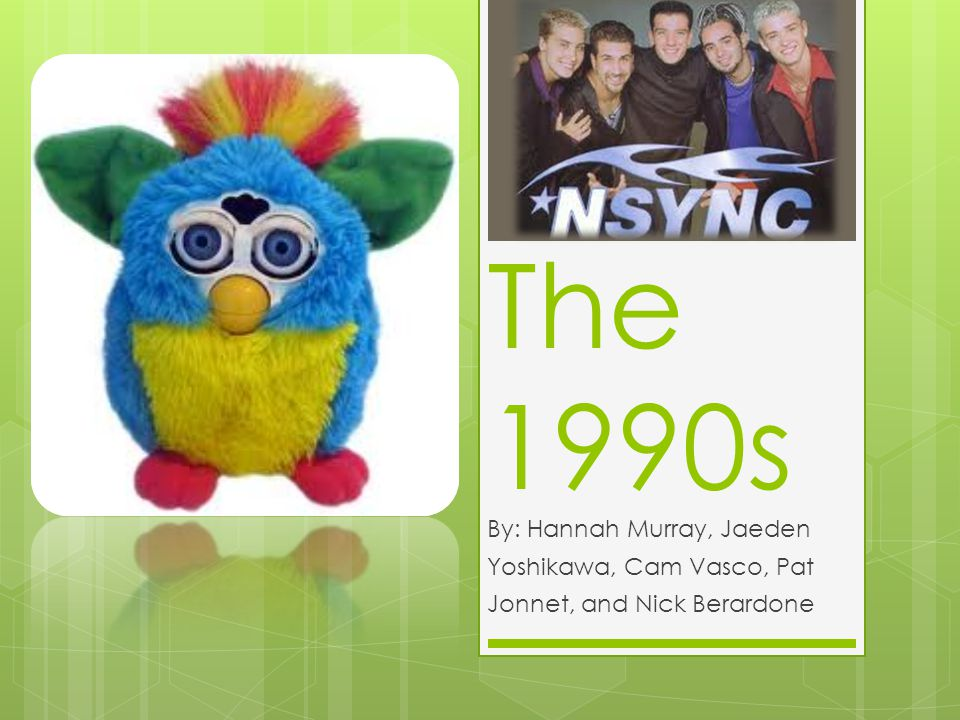The 1990s By: Hannah Murray, Jaeden Yoshikawa, Cam Vasco, Pat Jonnet, and Nick Berardone