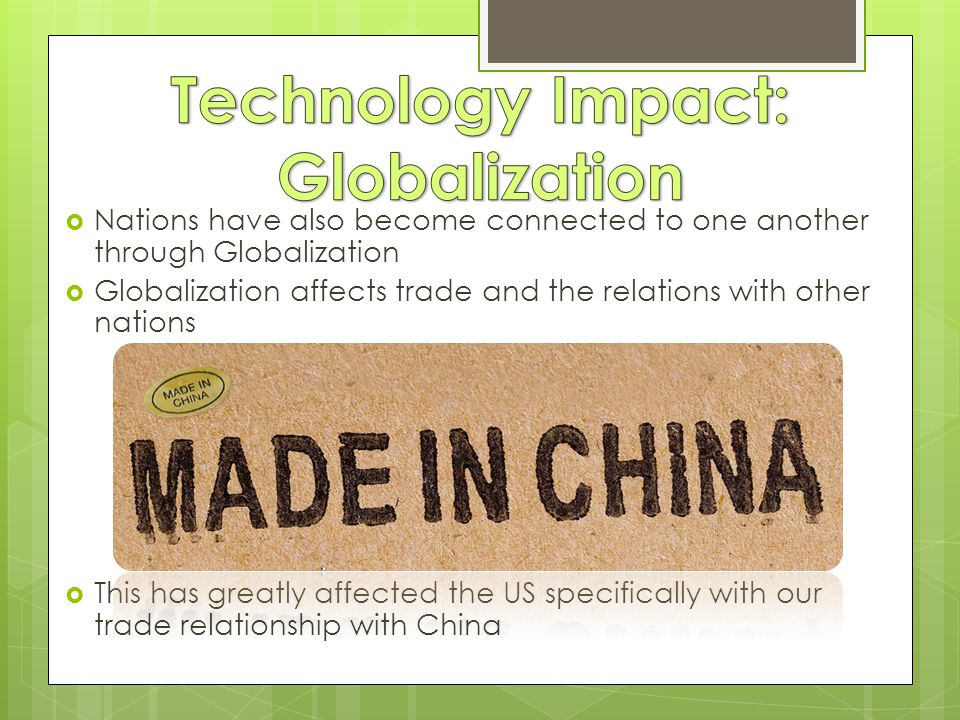  Nations have also become connected to one another through Globalization  Globalization affects trade and the relations with other nations  This has greatly affected the US specifically with our trade relationship with China