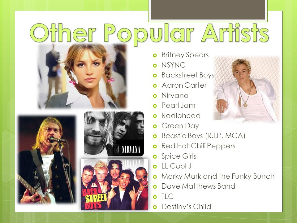  Britney Spears  NSYNC  Backstreet Boys  Aaron Carter  Nirvana  Pearl Jam  Radiohead  Green Day  Beastie Boys (R.I.P.