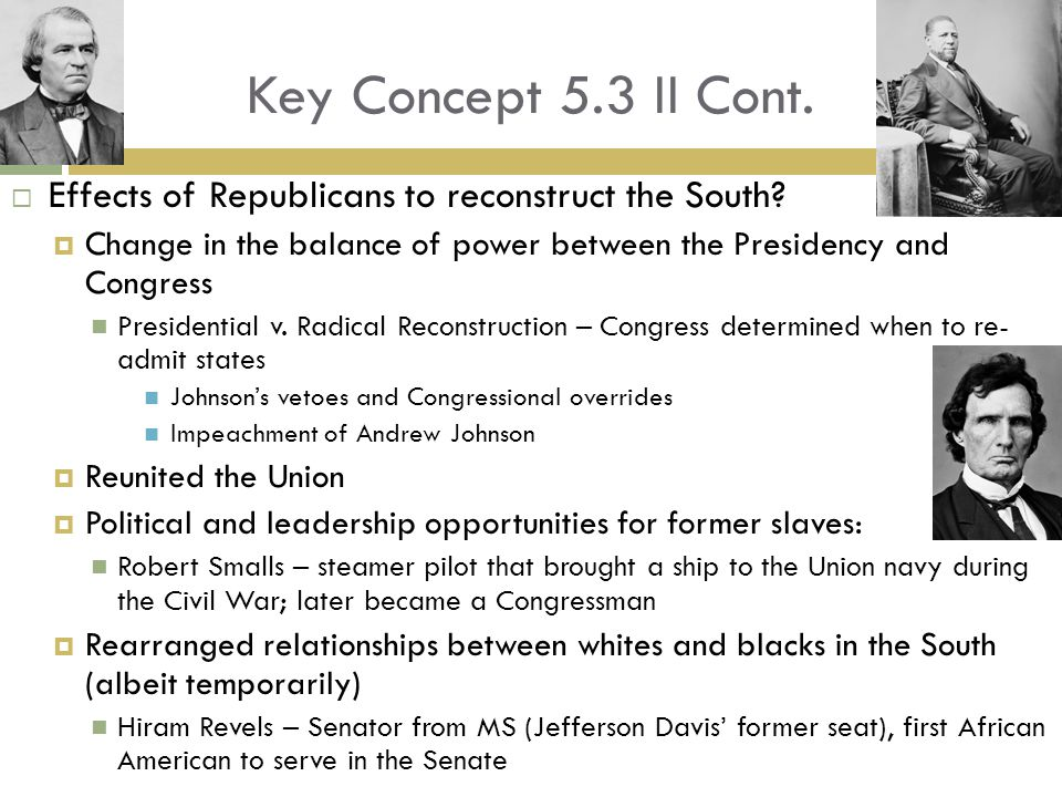 Key Concept 5.3 II Cont.  Effects of Republicans to reconstruct the South.