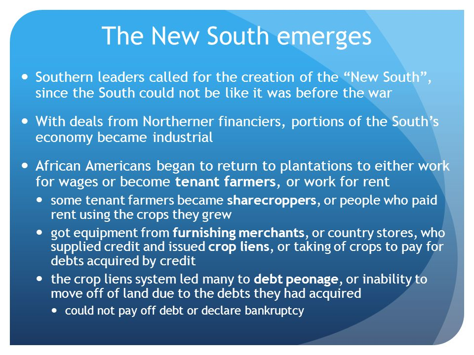 """The New South emerges Southern leaders called for the creation of the """"New South"""", since the South could not be like it was before the war With deals"""