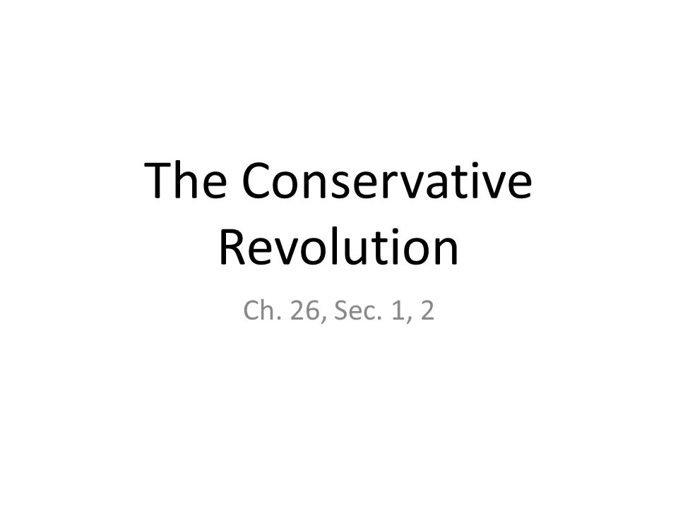 The Conservative Revolution Ch. 26, Sec. 1, 2
