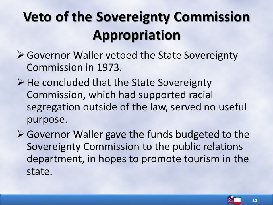 Veto of the Sovereignty Commission Appropriation  Governor Waller vetoed the State Sovereignty Commission in 1973.