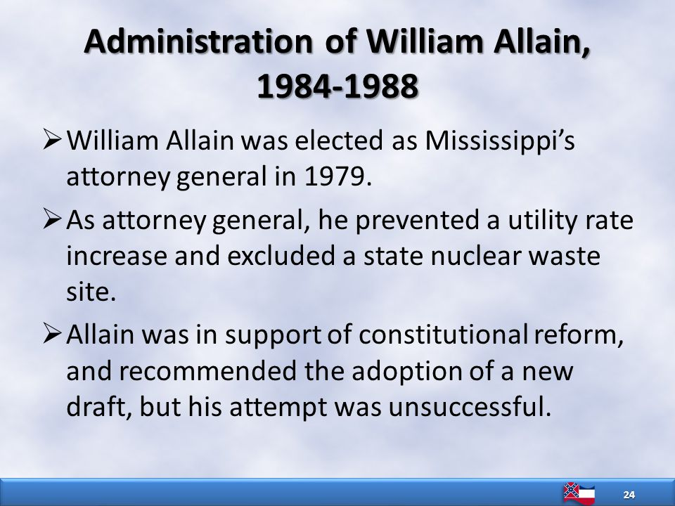 Administration of William Allain, 1984-1988  William Allain was elected as Mississippi's attorney general in 1979.