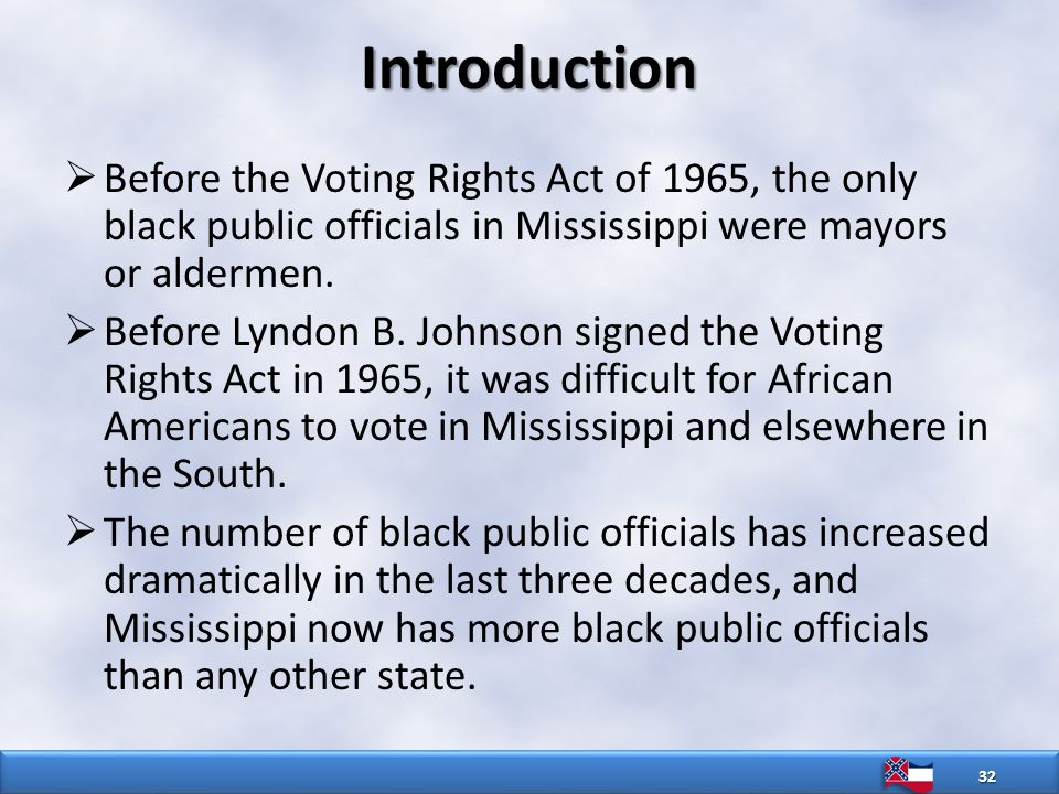 Introduction  Before the Voting Rights Act of 1965, the only black public officials in Mississippi were mayors or aldermen.