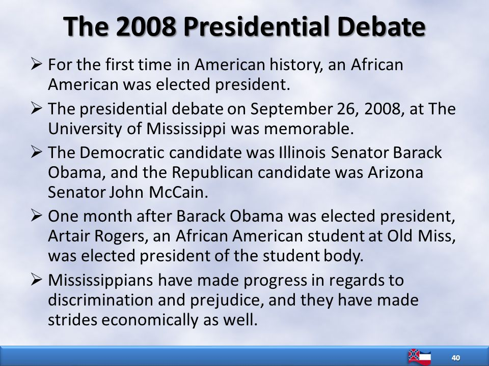 The 2008 Presidential Debate  For the first time in American history, an African American was elected president.