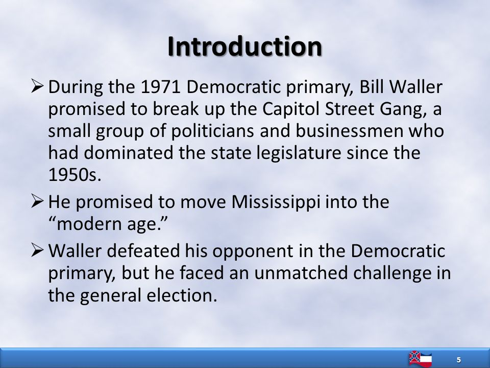 Introduction  During the 1971 Democratic primary, Bill Waller promised to break up the Capitol Street Gang, a small group of politicians and businessmen who had dominated the state legislature since the 1950s.