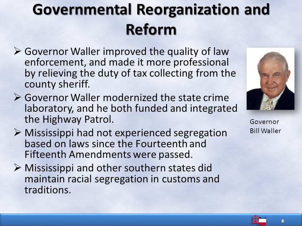 Governmental Reorganization and Reform  Governor Waller improved the quality of law enforcement, and made it more professional by relieving the duty of tax collecting from the county sheriff.