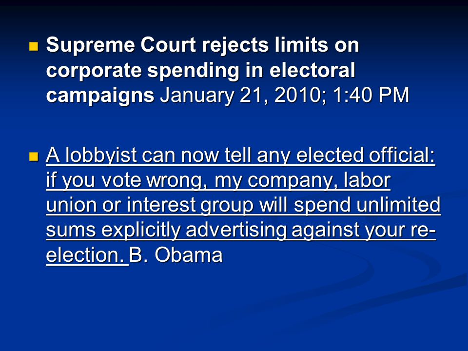 Supreme Court rejects limits on corporate spending in electoral campaigns January 21, 2010; 1:40 PM Supreme Court rejects limits on corporate spending