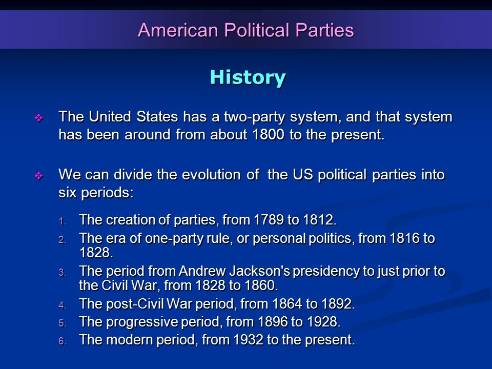 American Political Parties History  The United States has a two-party system, and that system has been around from about 1800 to the present.  We ca