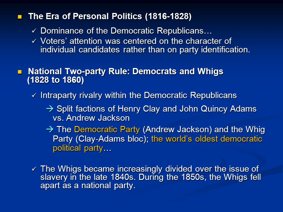 The Era of Personal Politics (1816-1828) The Era of Personal Politics (1816-1828) Dominance of the Democratic Republicans… Dominance of the Democratic