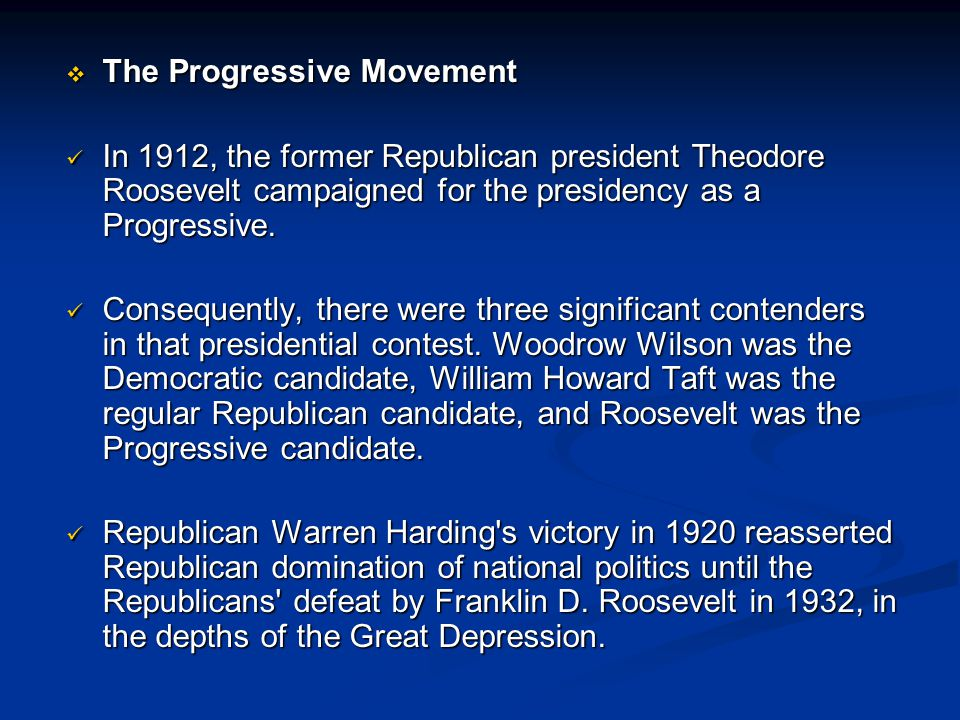  The Progressive Movement In 1912, the former Republican president Theodore Roosevelt campaigned for the presidency as a Progressive. In 1912, the fo