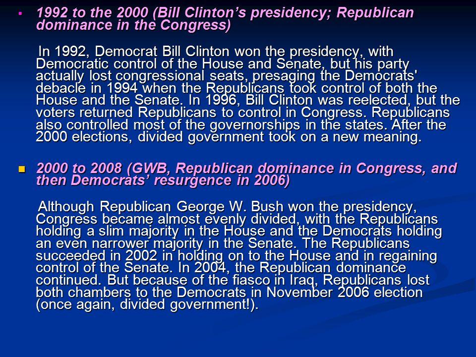  1992 to the 2000 (Bill Clinton's presidency; Republican dominance in the Congress) In 1992, Democrat Bill Clinton won the presidency, with Democrati