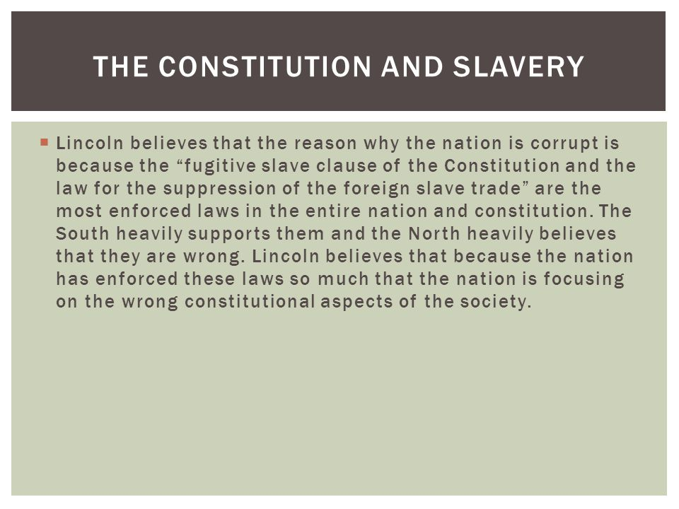 """ Lincoln believes that the reason why the nation is corrupt is because the """"fugitive slave clause of the Constitution and the law for the suppression"""