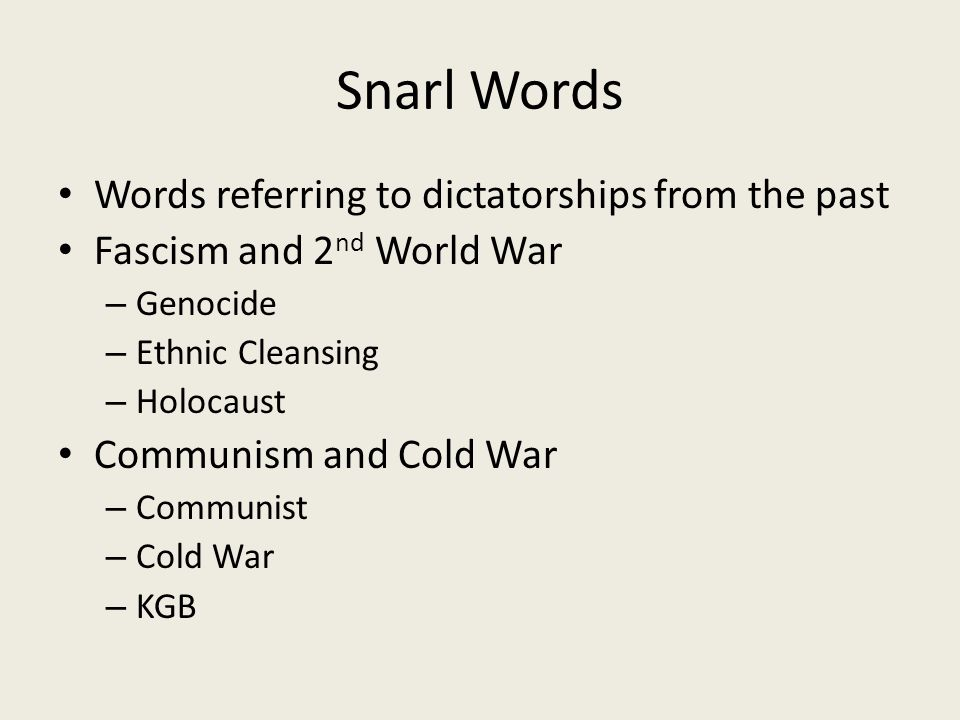Snarl Words Words referring to dictatorships from the past Fascism and 2 nd World War – Genocide – Ethnic Cleansing – Holocaust Communism and Cold War
