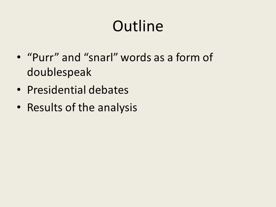 Outline Purr and snarl words as a form of doublespeak Presidential debates Results of the analysis