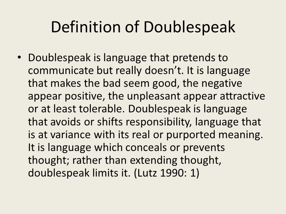 Definition of Doublespeak Doublespeak is language that pretends to communicate but really doesn't.