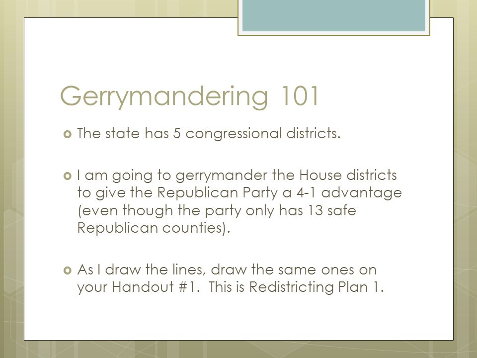 Gerrymandering 101  The state has 5 congressional districts.
