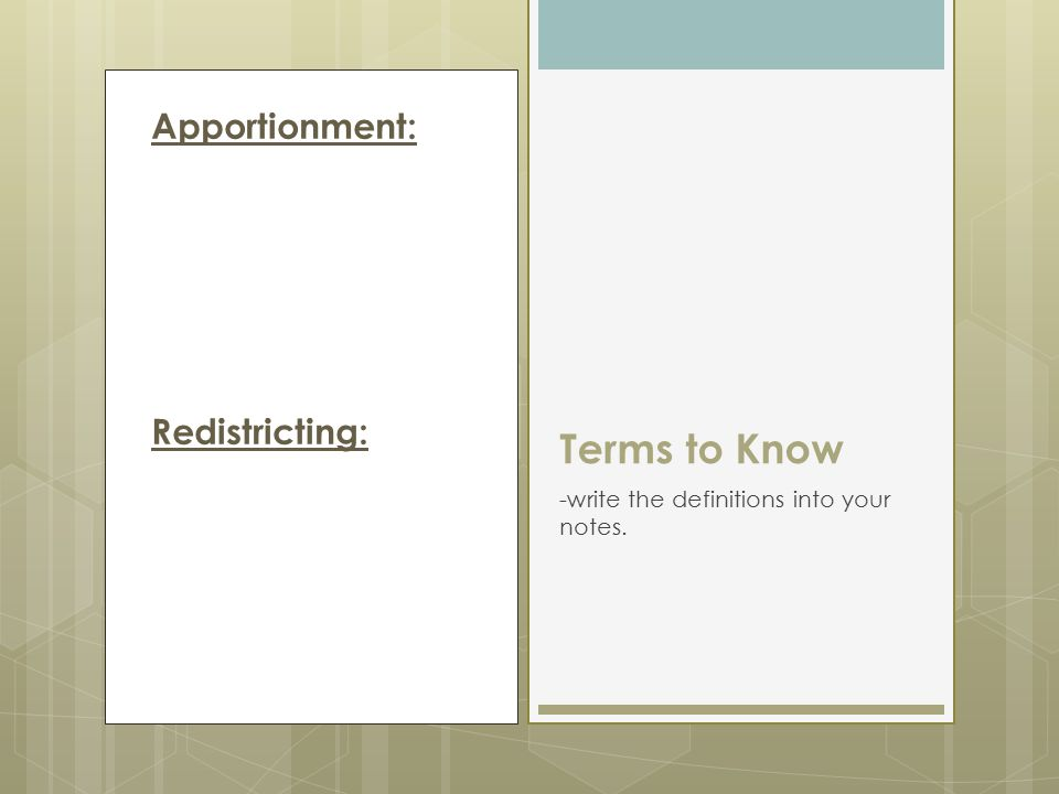 Apportionment: Redistricting: Terms to Know -write the definitions into your notes.