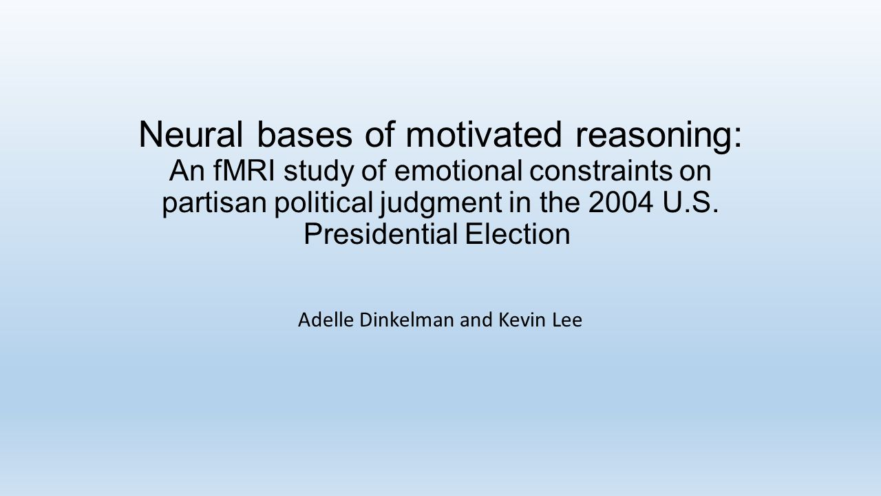 Neural bases of motivated reasoning: An fMRI study of emotional constraints on partisan political judgment in the 2004 U.S.